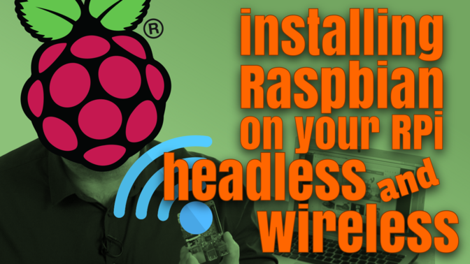 How to Install Raspbian Headless and Wireless?