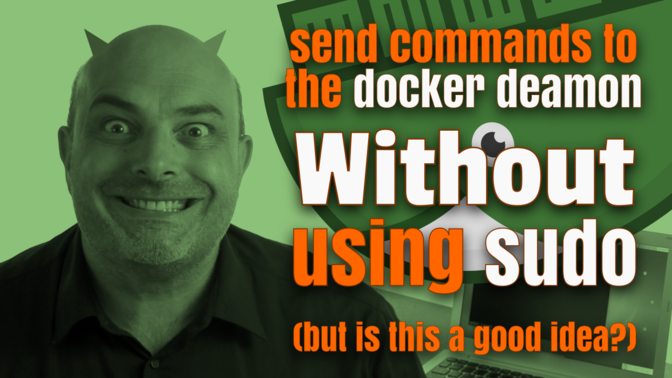 How to Send Commands to the Docker Daemon without Using Sudo